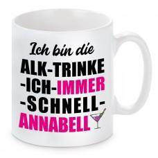 Tasse mit Motiv - ICH BIN DIE ALK TRINKE ICH IMMER SCHNELL ANNABELL