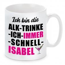 Tasse mit Motiv - ICH BIN DIE ALK TRINKE ICH IMMER SCHNELL ISABEL