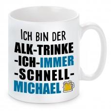 Tasse mit Motiv - ICH BIN DER ALK TRINKE ICH IMMER SCHNELL MICHAEL