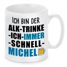 Tasse mit Motiv - ICH BIN DER ALK TRINKE ICH IMMER SCHNELL MICHEL