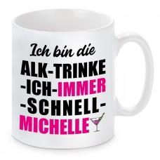 Tasse mit Motiv - ICH BIN DIE ALK TRINKE ICH IMMER SCHNELL MICHELLE