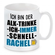 Tasse mit Motiv - ICH BIN DIE ALK TRINKE ICH IMMER SCHNELL RACHEL