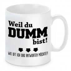 Tasse mit Motiv - Weil du DUMM bist !