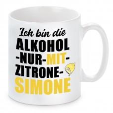 Tasse mit Motiv - Ich bin die ALKOHOL NUR MIT ZITRONE SIMONE